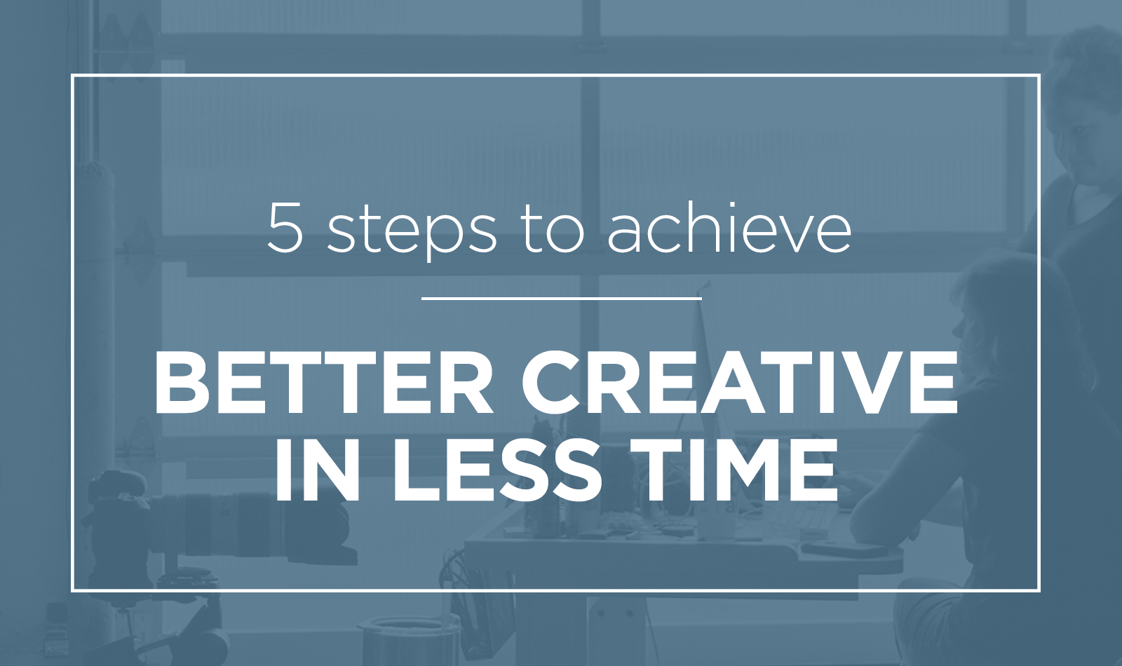 better-creative-less-time-feat