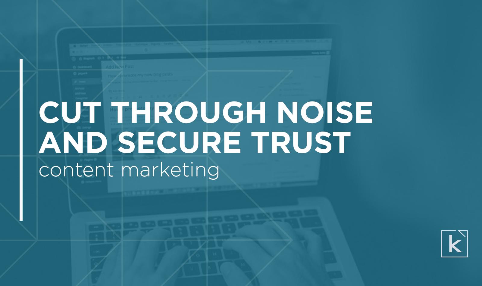 cut-through-noise-secure-trust-content-marketing