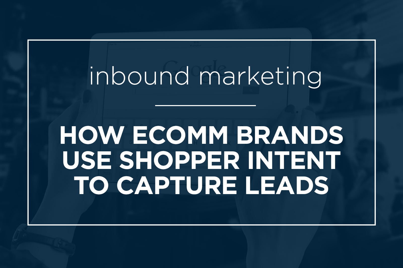 how-ecomm-brands-use-shopper-intent-to-capture-leads