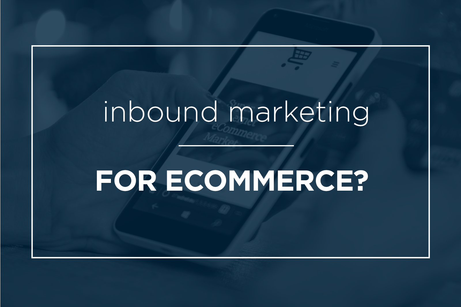 inbound-ecomm-part-one-feat-image