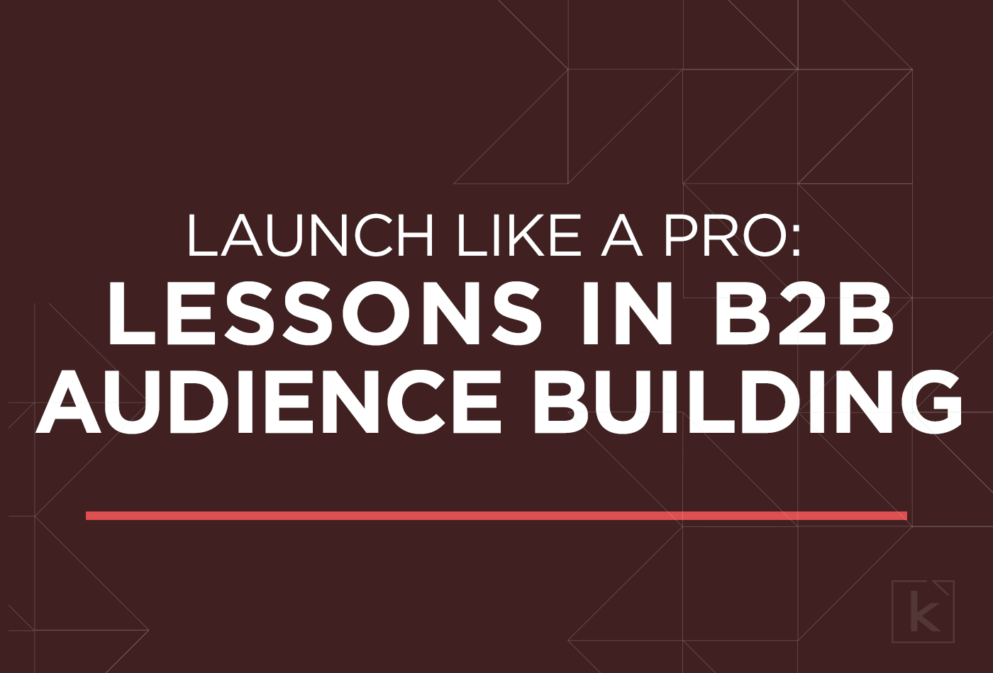 launch-lessons-b2b-audience-building